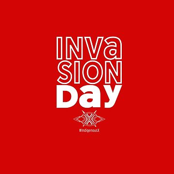 Invasion Day 2 by IndigenousX