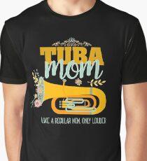 Tuba Mom:  Like A Regular Mom But Louder Graphic T-Shirt