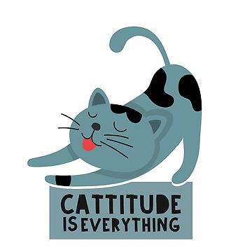 Cattitude is everything - cat puns by philschnix