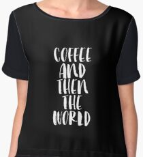 Coffee and then The World Chiffon Top