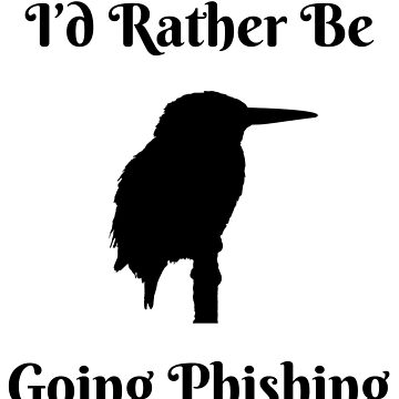 I'd Rather Be Going Phishing Bird Lovers Funny T-Shirt by SimplyScene