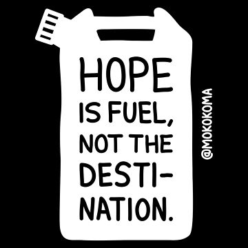 Hope is Fuel (White) by Mokokoma