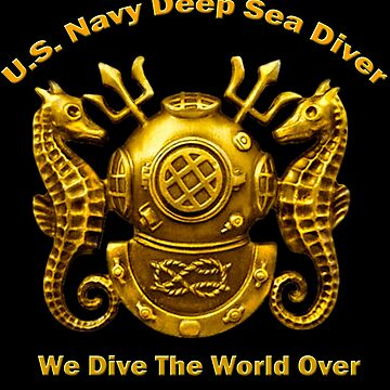 U.S. Navy Deep Sea Diver We Dive The World Over by Skyviper