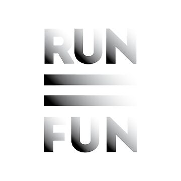 RUN = FUN by Elefje