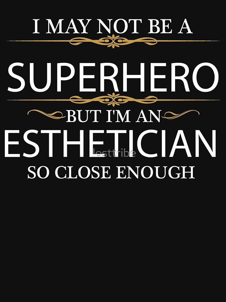 May not be a Superhero but I'm an Esthetician  by losttribe