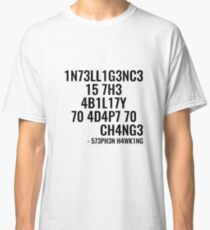 Intelligence is the ability to adapt to change! Classic T-Shirt