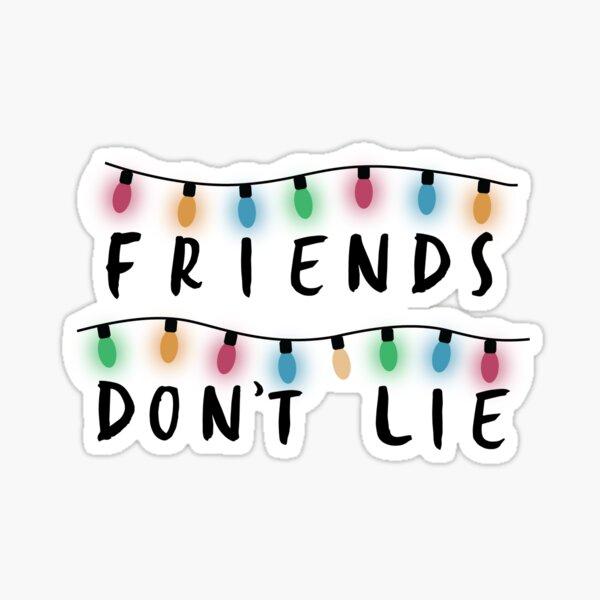 Friends Don't Lie Sticker
