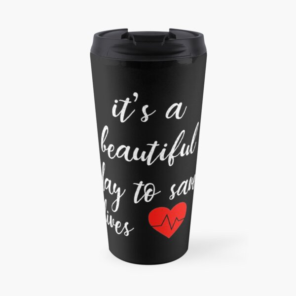 It's a Beautiful Day to Save Lives Quote of Grey's Travel Mug