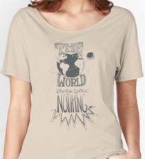 the world owes you nothing Women's Relaxed Fit T-Shirt