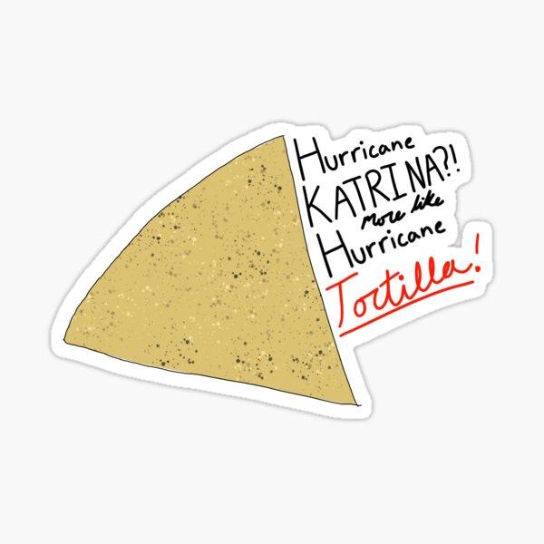 Hurricane Katrina? More like hurricane tortilla Sticker