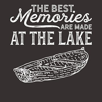 "Lakehouse TShirt ""The Best Memories Made at the Lake!"" by Birdie056"