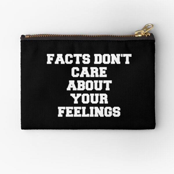 Facts Don't Care About Your Feelings  Zipper Pouch