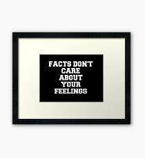 Facts Don't Care About Your Feelings  Framed Print