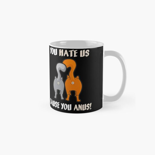 You Hate Us Cause You Anus- Kitty Cat Butt Classic Mug