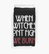 When Witches Don't Fight, We Burn Duvet Cover