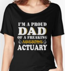 Actuary Dad Gifts - Father's Day Birthday Valentine Christmas Women's Relaxed Fit T-Shirt