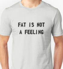 Fat is Not a Feeling Unisex T-Shirt