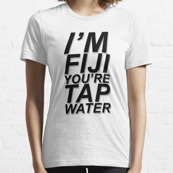"""I'M FIJI YOU'RE TAP WATER"" DESIGN Essential T-Shirt"