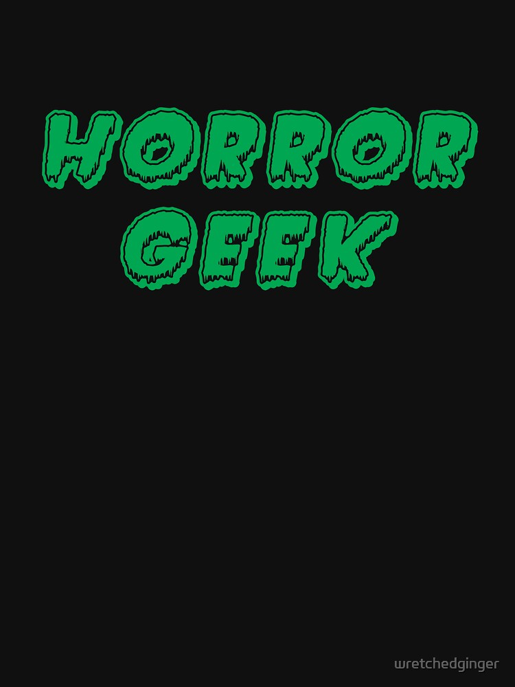 Horror Geek - Classic Green by wretchedginger