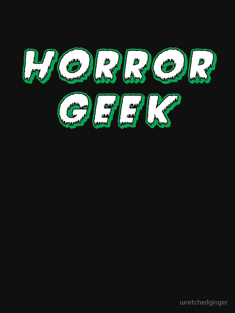 Horror Geek - Classic Green and White by wretchedginger