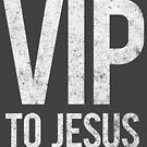 VIP to Jesus Christ, VIP to God by Kelsorian