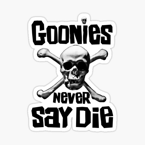 The Goonies - GOONIES NEVER SAY DIE T Shirt Sticker