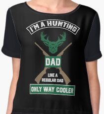 I'm A Hunting Dad, Just Like A Normal Dad Only Way Cooler Chiffon Top