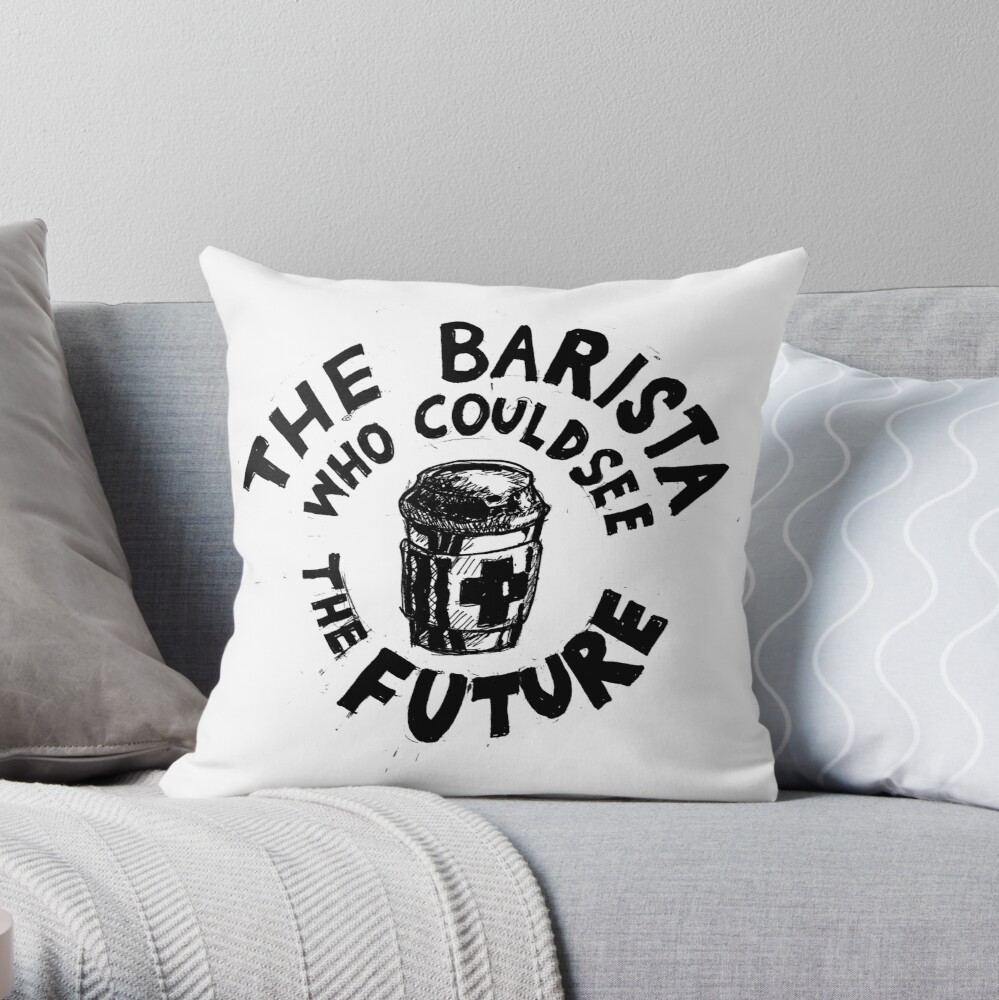 The Barista Who Could See the Future Throw Pillow