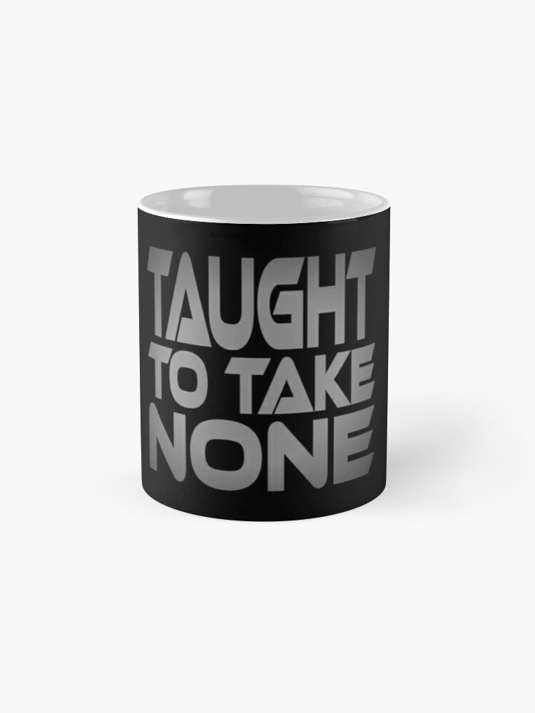 Alternate view of Taught to Take None Standard Mug
