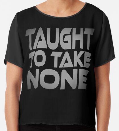 Taught to Take None Women's Chiffon Top