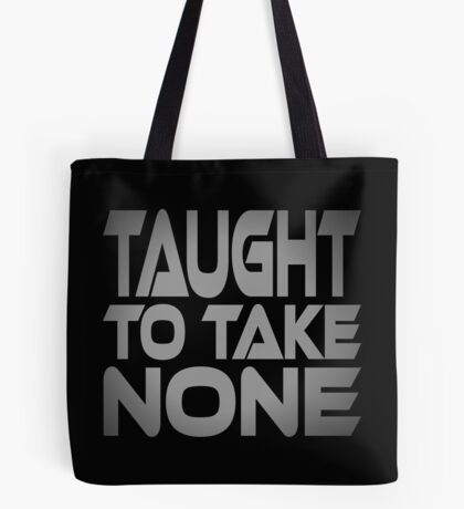 Taught to Take None Tote Bag