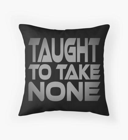 Taught to Take None Throw Pillow