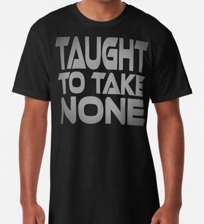 Taught to Take None Long T-Shirt