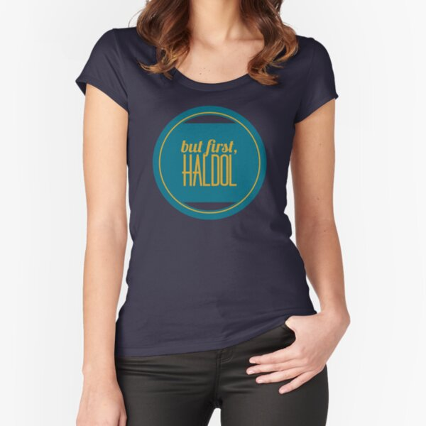 But First, Haldol Fitted Scoop T-Shirt