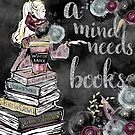 A Mind Needs Books  by erinbookdragon