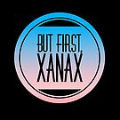 But First Xanax by Stephanie Perry