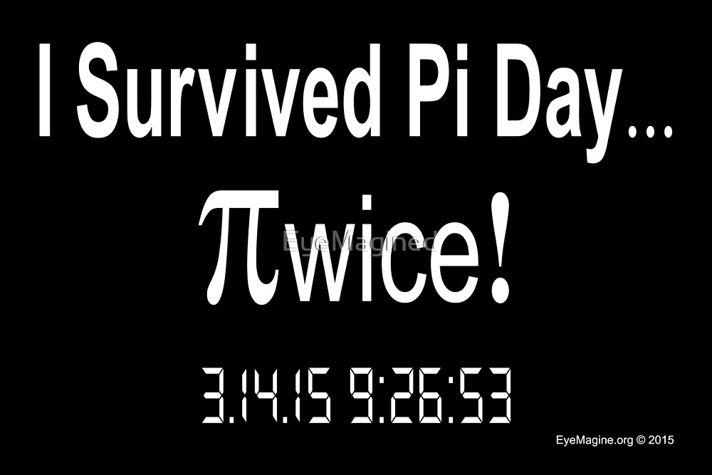 I Survived Pi Day Twice! by EyeMagined