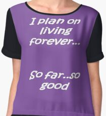 I Plan on Living Forever So Far So Good White Text Chiffon Top