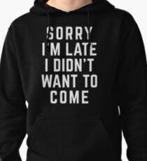 Sorry I'm Late Funny Quote Pullover Hoodie