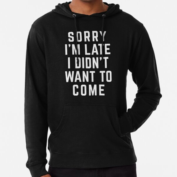 Sorry I'm Late Funny Quote Lightweight Hoodie