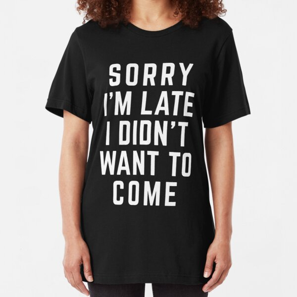 Sorry I'm Late Funny Quote Slim Fit T-Shirt