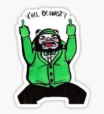 Y'all be nasty Sticker