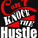 Can't Knock The Hustle by thehiphopshop