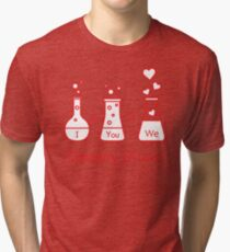 You and me and our chemistry of love. Valentine's Tri-blend T-Shirt