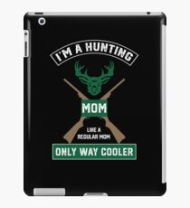 I'm A Hunting Mom, Just Like A Normal Mom Only Way Cooler iPad Case/Skin
