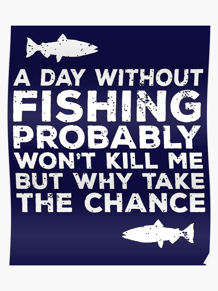A Day Without Fishing Probably Won't Kill Me But    Funny Love Fishing Dad  Shirts   Poster