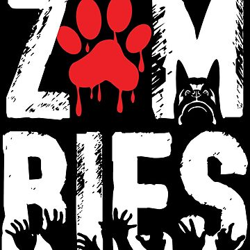 I Would Push You In Front Of Zombies To Save My Dog by wantneedlove