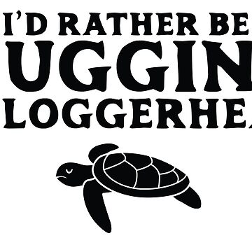 I'd Rather Be Hugging My Loggerhead Sea Turtle by wearweird