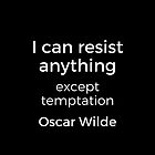 Oscar Wilde Quote - I can resist anything but temptation - white text on black background by IdeasForArtists