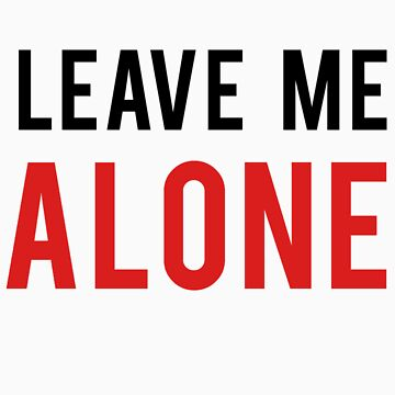 LEAVE ME ALONE (Color:Landscape) by typetypeteetees